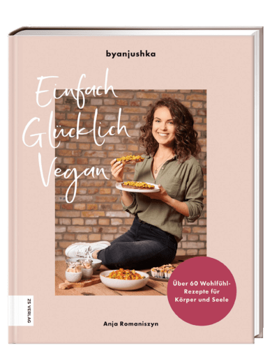 "Das Kochbuch ""Einfach Glücklich Vegan"" von Anja Romaniszyn | byanjushka.com"